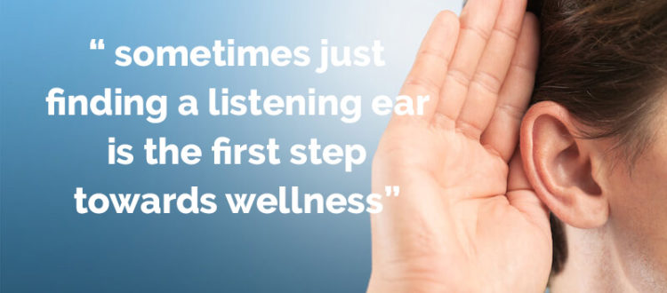 """"""" sometimes just finding a listening ear is the first step towards wellness"""""""